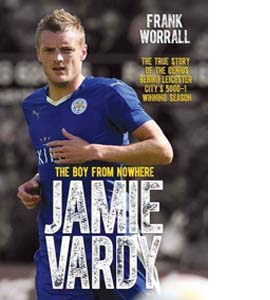 Jamie Vardy: The Boy From Nowhere