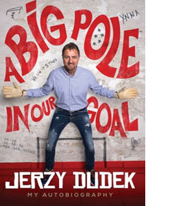 Jerzy Dudek: A Big Pole in Our Goal
