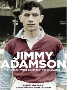 Jimmy Adamson : The Man Who Said No to England
