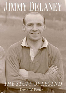 Jimmy Delaney: The Stuff of Legend (HB)