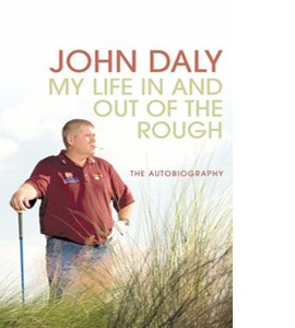 John Daly: My Life In and Out of the Rough (HB)