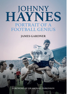 Johnny Haynes: a Portrait of a Football Genius (HB)