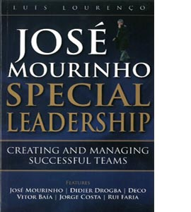 Jose Mourinho - Special Leadership : Creating and Managing Succe