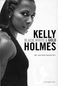 Kelly Holmes: Black, White and Gold: My Autobiography (HB)