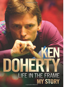 Ken Doherty - Life in the Frame - My Story