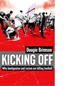 Kicking Off: Why Hooliganism and Racism are Killing Football