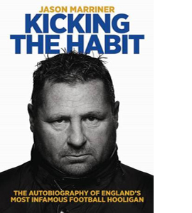 Kicking the Habit: The Autobiography of England's Most Infamous