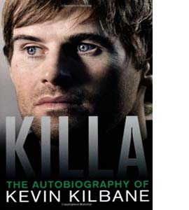 Killa: The Autobiography of Kevin Kilbane (HB)