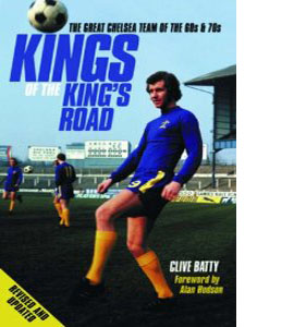 Kings of the King's Road : The Great Chelsea Team of the 60s and