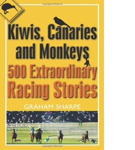 Kiwis, Canaries and Monkeys: 500 Extraordinary Racing Stories