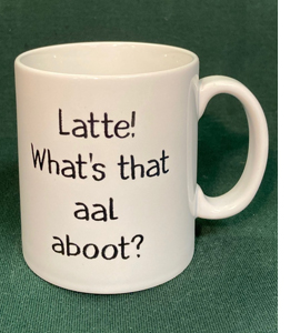 Latte! What's That Aal Aboot? (Mug)