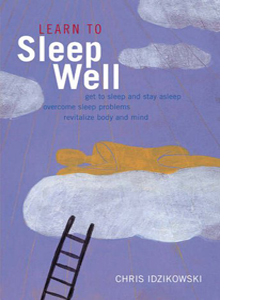 Learn to Sleep Well: Proven Strategies for Getting to Sleep and