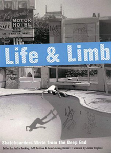 Life and Limb: Skateboarders Write from the Deep End