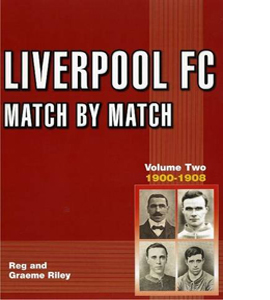 Liverpool FC Match by Match: Vol 2 1900-1908