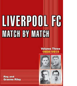 Liverpool FC Match by Match: Vol 3 1908-1915