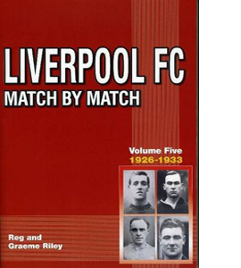 Liverpool FC Match by Match: Vol 5 1926-1933