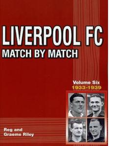 Liverpool FC Match by Match: Vol 6 1933-1939