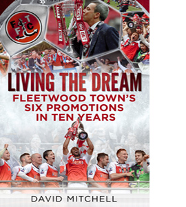Living the Dream: Fleetwood Town's Six Promotions in Ten Years