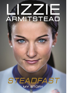 Lizzie Armitstead: Steadfast (Signed Copy) (HB)