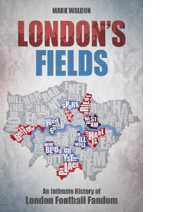 London's Fields - An Intimate History of London Football Fandom