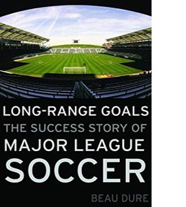 Long Range Goals: The Success Story of Major League Soccer (HB)