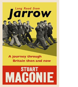 Long Road from Jarrow: A journey Through Britain Then and Now (H