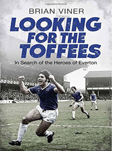 Looking for the Toffees: In Search of the Heroes of Everton (HB)