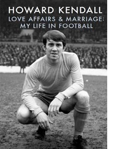 Love Affairs & Marriage: My Life in Football (HB)
