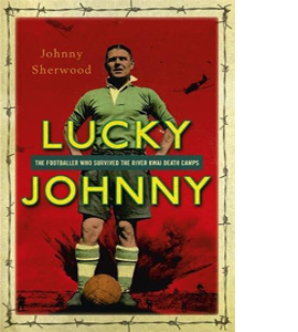 Lucky Johnny The Footballer Who Survived the River Kwai Death Ca