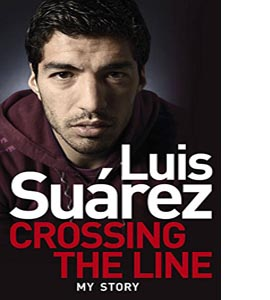 Luis Suarez Crossing the Line - My Story (HB)