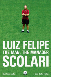 Luiz Felipe Scolari - The Man, The Manager