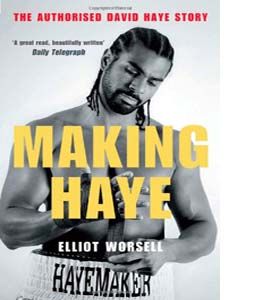 Making Haye: The Authorised David Haye Story (HB)
