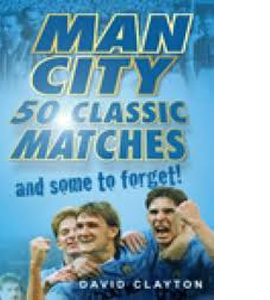 Man City : 50 Classic Matches And Some To Forget