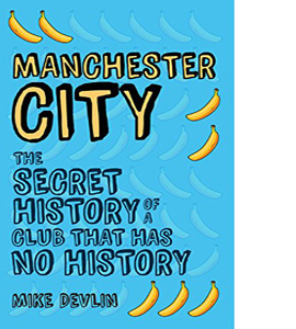 Manchester City: Secret History of a Club That Has No History