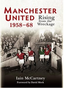 Manchester United: Rising from the Wreckage 1958-68 (HB)