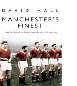 Manchester's Finest: How the Munich Air Disaster Broke the Heart