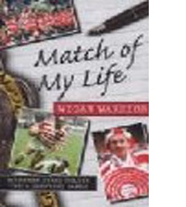 Match of My Life - Wigan Warriors : Thirteen Stars Relive Their