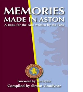 Memories Made in Aston : A Book for the Fans Written by the Fans