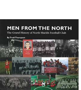 Men From The North.  History of North Shields F.C.