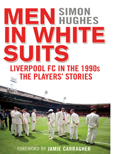 Men in White Suits: Liverpool FC in the 1990s (HB)
