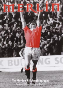 Merlin: The Autobiography of Gordon Hill (HB)