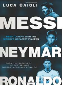 Messi, Neymar, Ronaldo: Head to Head with the World's Greatest P
