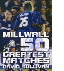 Millwall 50 Greatest Matches (HB)