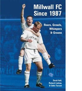 Millwall Football Club since 1987: Roars, Growls, Whimpers and M