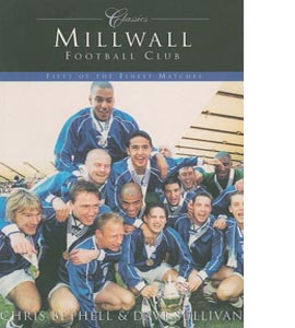 Millwall Football Club: Classic Matches