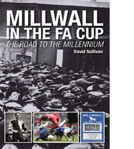 Millwall in the FA Cup: The Road to the Millennium (HB)
