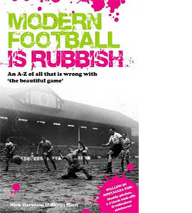 Modern Football is Rubbish: An A to Z of All That is Wrong with