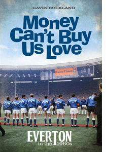 Money Can't Buy Us Love: Everton in the 1960s (HB)