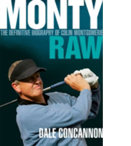 Monty : Raw - The Definitive Biography Of Colin Montgomerie