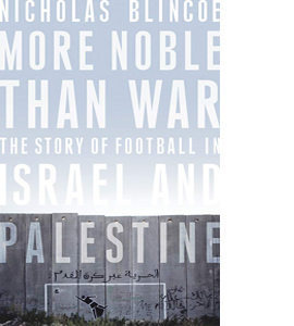 More Noble Than War: Story of Football in Israel & Palestiine